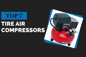 Top 7 Tire Air Compressors That Will Blow Your Mind